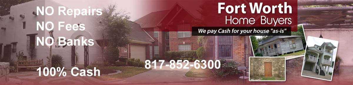 We buy houses in any condition in Fort Worth, Texas.